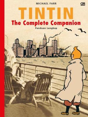 Tintin: The Complete Companion - Panduan Lengkap - Penuh dengan informasi menarik dan cerita seru yang berhubungan dengan Tintin. Misalnya, Hergé ternyata sangat akurat dalam membuat Petualangan Tintin. Dari pesawat sampai senjata, lokasi, pakaian, flora, dan fauna, semua digambarnya berdasarkan arsip luar biasa berupa kliping, kartu pos, katalog, dan selalu diperbaruinya pada edisi revisi. Dengan buku ini, kita akan semakin menikmati kisah-kisah yang ada dalam Petualangan Tintin.
