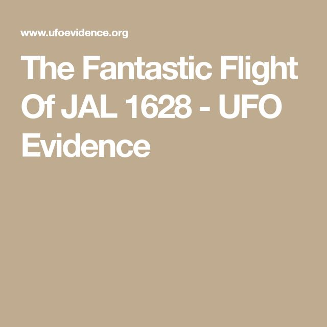The Fantastic Flight Of JAL 1628 - UFO Evidence