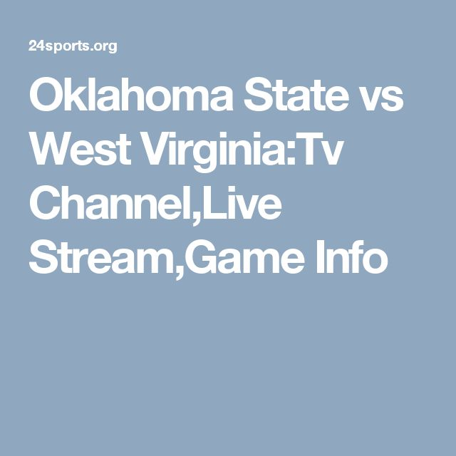 Oklahoma State vs West Virginia:Tv Channel,Live Stream,Game Info