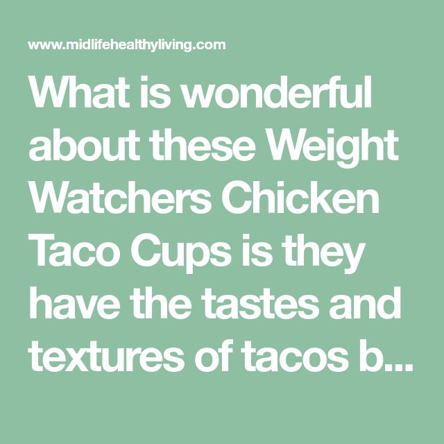 What is wonderful about theseWeight Watchers Chicken Taco Cupsis they have the tastes and textures of tacos but with less points.