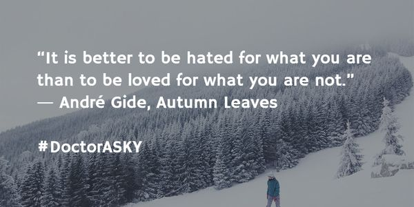 """It is better to be hated for what you are than to be loved for what you are not."" - André Gide, Autumn Leaves"