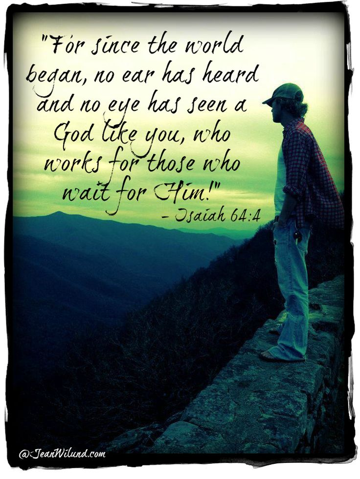 """""""For since the world began, no ear has heard and no eye has seen a God like you, who works for those who wait for Him!"""" ~ Isaiah 64:4 (Click picture to read article on Powerful Prayer)"""