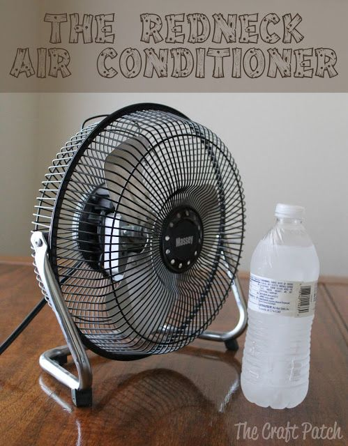 The Redneck Air Conditioner - put a frozen bottle of water in front of the fan. It will cool the air down! Brilliant.