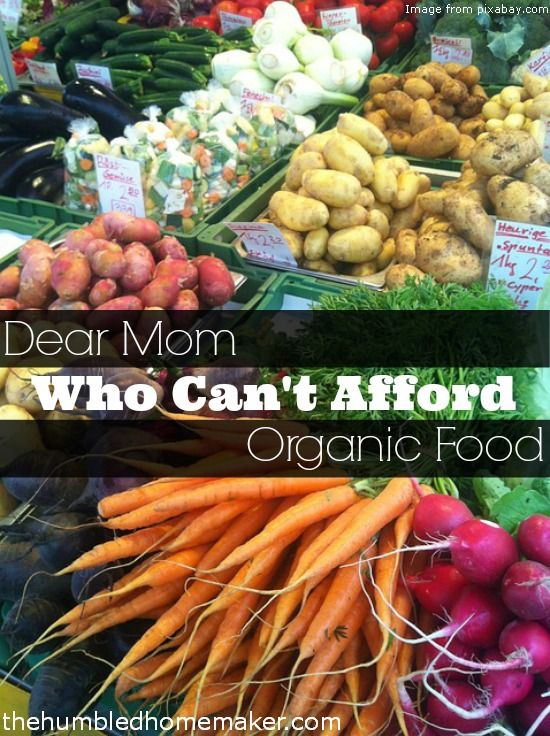Dear Mom Who Can't Afford Organic Food - TheHumbledHomemaker.com