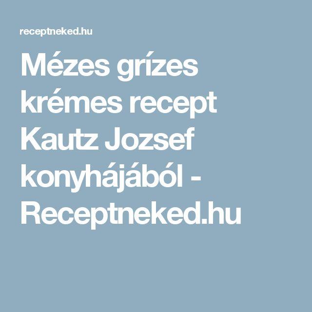 Mézes grízes krémes recept Kautz Jozsef konyhájából - Receptneked.hu