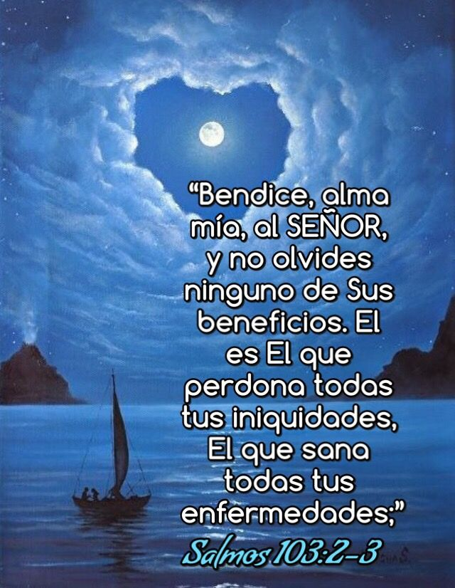 Salmos 103 1 6 Bendice Alma Mía Al Señor Y Bendiga Todo Mi Ser Su Santo Nombre Bendice Alma Mía A Frases Edificantes Escrituras De La Biblia Salmos