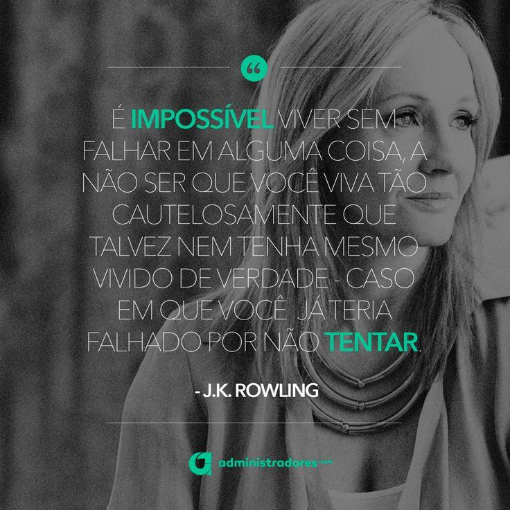 """admnews: """"""""É impossível viver sem falhas alguma coisa, a não ser que você viva tão cautelosamente que talvez nem tenha mesmo vivido de verdade - caso em que você já teria falhado por não tentar. – J.K. Rowling """" Veja outras frases no Portal..."""