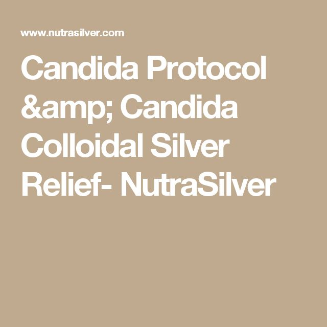 Candida Protocol & Candida Colloidal Silver Relief- NutraSilver