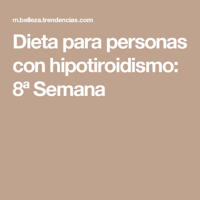 Dieta para personas con hipotiroidismo: 8ª Semana