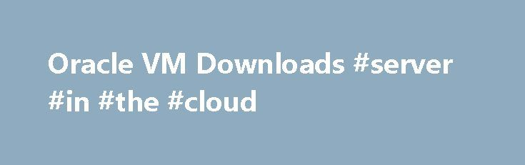 Oracle VM Downloads #server #in #the #cloud http://health.nef2.com/oracle-vm-downloads-server-in-the-cloud/  # Oracle VM Server for x86 and Oracle VM Manager Oracle VM Server for x86 and Oracle VM Manager are available for download from Oracle Software Delivery Cloud or Oracle Technology Network. Download Oracle VM Server for x86 and Oracle VM Manager from Oracle Software Delivery Cloud Download the latest Oracle VM 3.4 release from Oracle Technology Network Download Oracle VM Tools (such as…