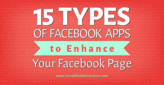 Do you want to get more out of your Facebook page? This article shows 15 types of Facebook apps you can install to enhance and customize your Facebook page.