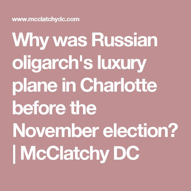 03/07/17 | Why was Russian oligarch's luxury plane in Charlotte before the November election? | McClatchy DC