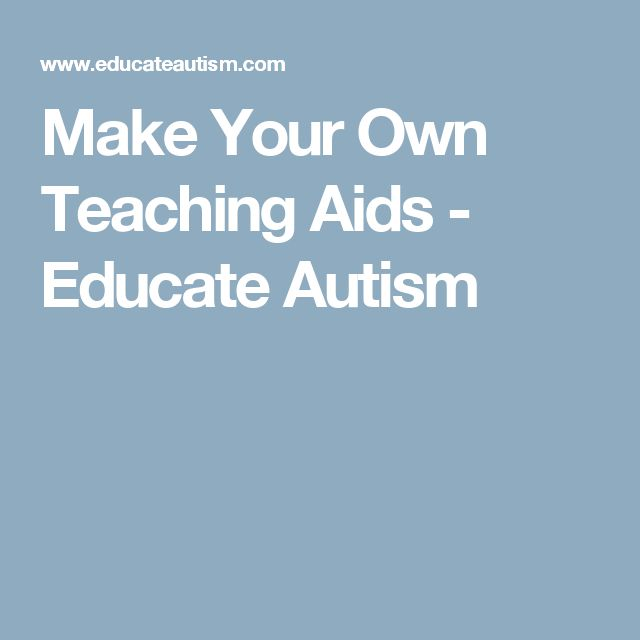 Make Your Own Teaching Aids - Educate Autism