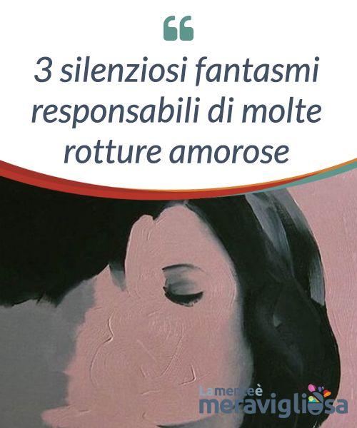 3 silenziosi #fantasmi responsabili di molte rotture #amorose  Le rotture amorose di #solito sono molto difficili da superare, persino traumatiche. Di fatto, la coppia è uno dei tempi che più #preoccupa un grande numero di #persone nel mondo.