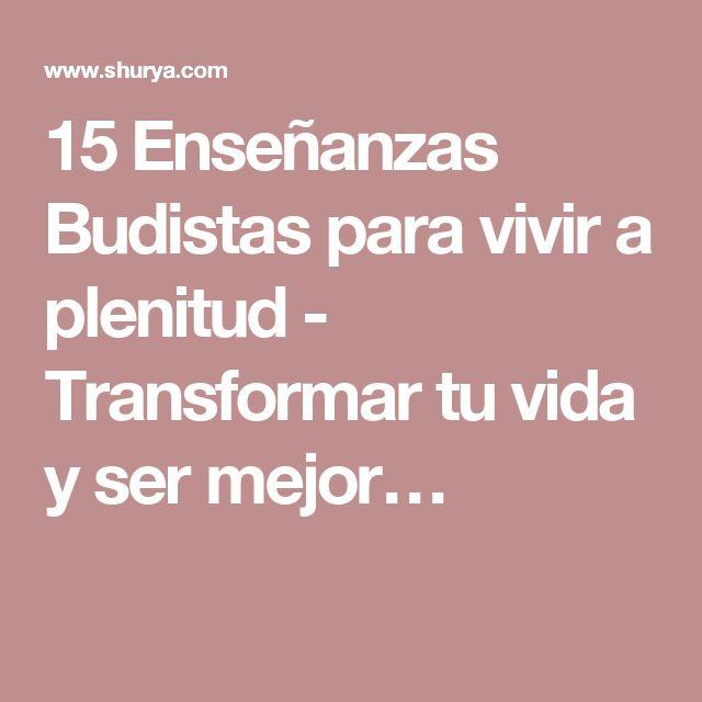 15 Enseñanzas Budistas para vivir a plenitud - Transformar tu vida y ser mejor…