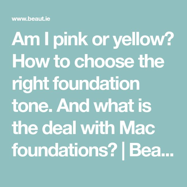Am I pink or yellow? How to choose the right foundation tone. And what is the deal with Mac foundations? | Beaut.ie