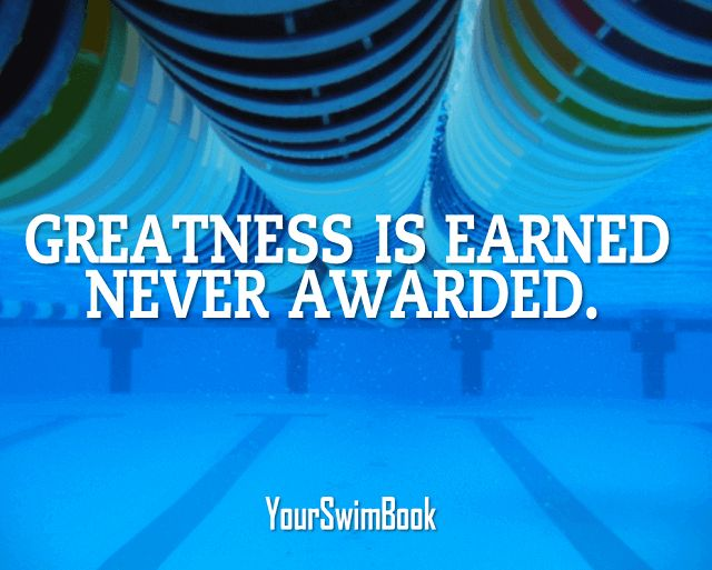 Greatness is Earned Never Awarded http://www.yourswimlog.com/7-quotes-to-keep-you-chasing-greatness-in-the-pool-this-year/