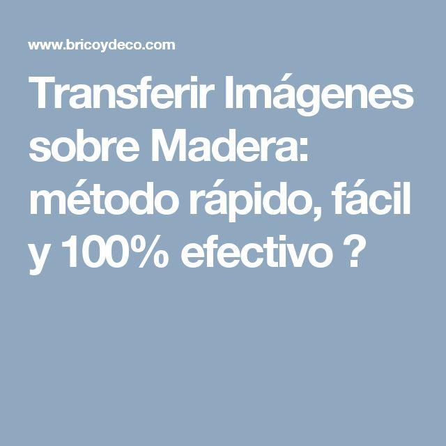 Transferir Imágenes sobre Madera: método rápido, fácil y 100% efectivo