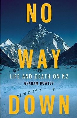 No Way Down: Life and Death on K2 by Graham Bowley - True life and death story of survival and tragedy on the summit of K2 in 2008