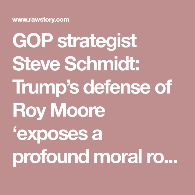 GOP strategist Steve Schmidt: Trump's defense of Roy Moore 'exposes a profound moral rot in the Republican Party'