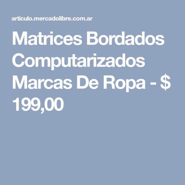Matrices Bordados Computarizados Marcas De Ropa - $ 199,00