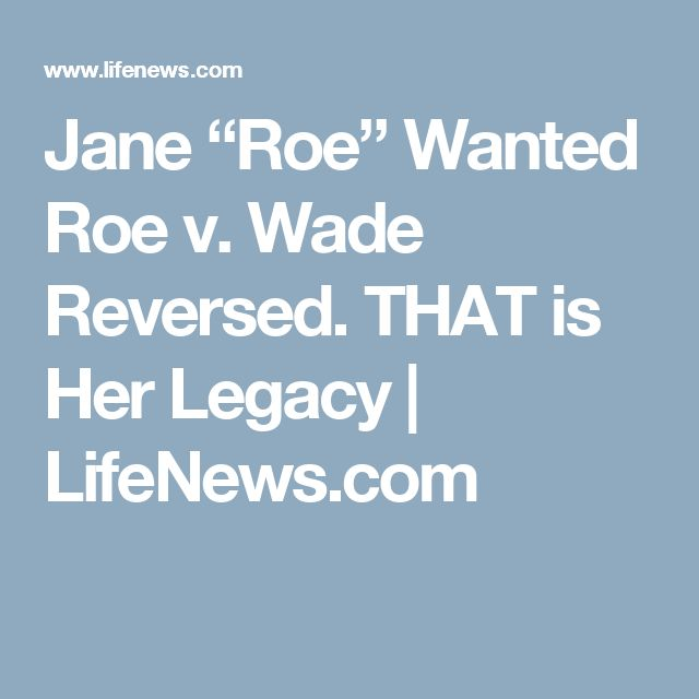 """Jane """"Roe"""" Wanted Roe v. Wade Reversed. THAT is Her Legacy 