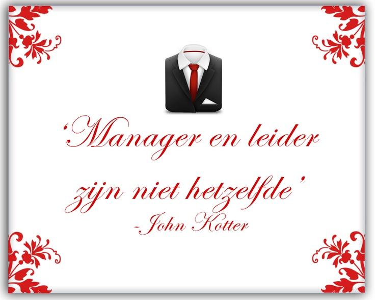 'Manager en leider zijn niet hetzelfde.' - John Kotter