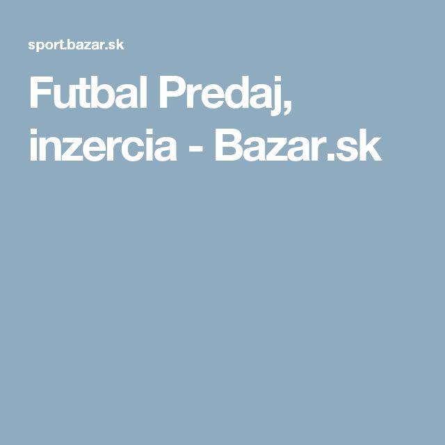 Futbal Predaj, inzercia - Bazar.sk