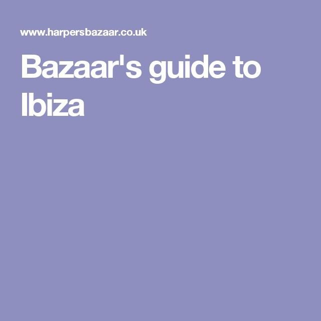 Bazaar's guide to Ibiza