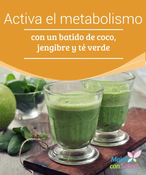 Activa el metabolismo con un batido de coco, jengibre y té verde  Activa el metabolismo para perder peso con más facilidad, regular la temperatura corporal, mejorar el aparato digestivo y sentirte lleno de vitalidad y energía.
