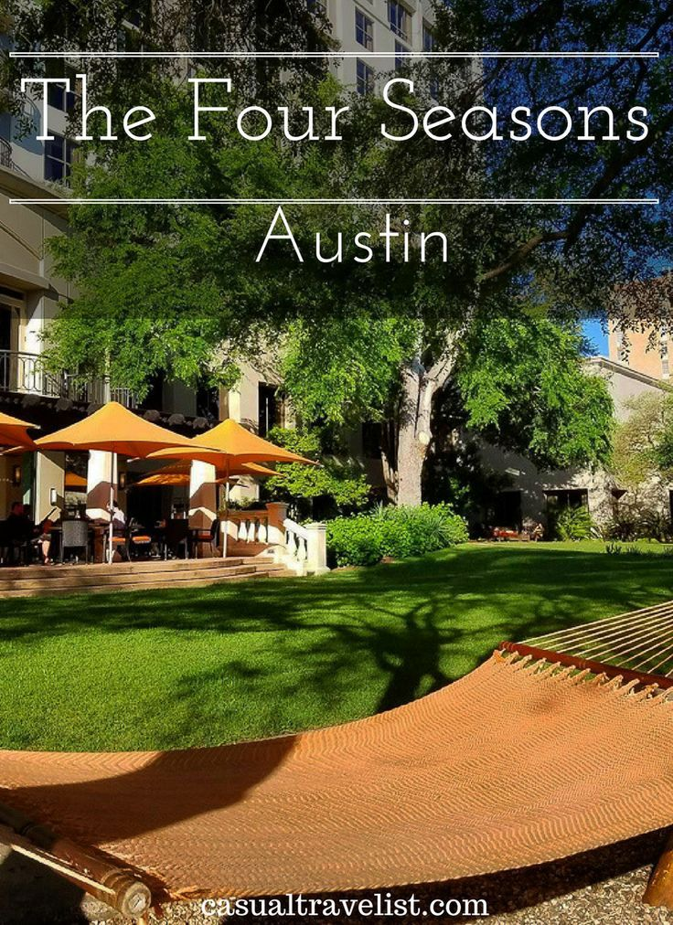 Luxury meets Texas Charm at the Four Seasons Austin www.casualtravelist.com