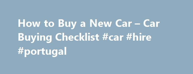 How to Buy a New Car – Car Buying Checklist #car #hire #portugal http://car.remmont.com/how-to-buy-a-new-car-car-buying-checklist-car-hire-portugal/  #buying a car # Fill it in and check it off Stay focused and organized with the NewCars.com Car Buying Checklist. Keep track of everything you need to know when buying your new car. Get your current car's trade-in value with our Black Book Used Car Appraisal tool. If you opt to sell your old […]The post How to Buy a New Car – Car Buying…