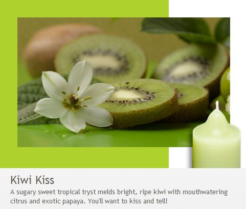 Kiwi Kiss: You'll want to kiss and tell!  A sugary sweet tropical tryst melds bright, ripe kiwi with mouthwatering citrus and exotic papaya.