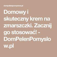 Domowy i skuteczny krem na zmarszczki. Zacznij go stosować! - DomPelenPomyslow.pl