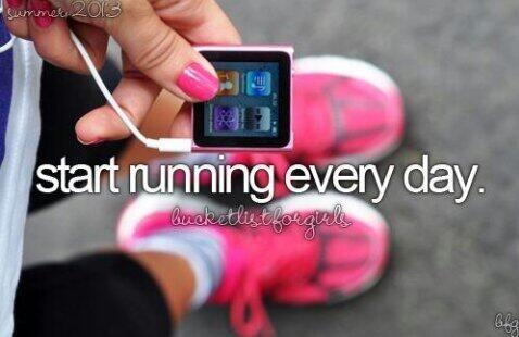 Start Running Every Day / Bucket List Ideas / Before I Die
