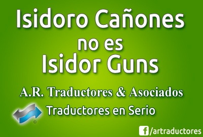 Isidoro Cañones no es Isidor Guns - A. R. Traductores & Asociados - Traductores en Serio.