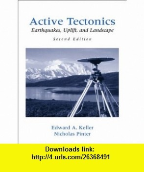 Active Tectonics Earthquakes, Uplift, and Landscape (2nd Edition) (9780130882301) Edward A. Keller, Nicholas Pinter , ISBN-10: 0130882305  , ISBN-13: 978-0130882301 ,  , tutorials , pdf , ebook , torrent , downloads , rapidshare , filesonic , hotfile , megaupload , fileserve