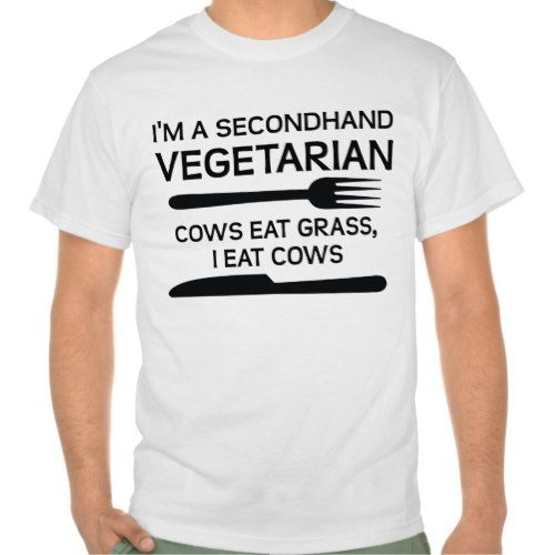 I'm a secondhand vegetarian. Cows eat grass; I eat cows :-)