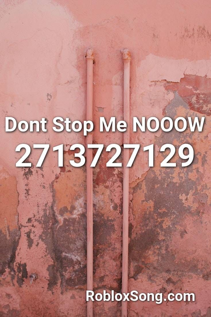 Dont Stop Me Nooow Roblox Id Roblox Music Codes In 2020 Roblox Bad Songs Songs