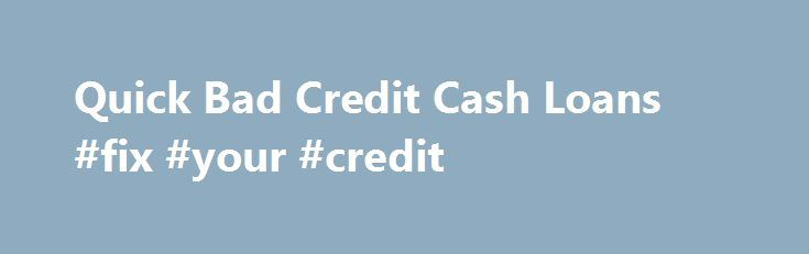 Quick Bad Credit Cash Loans #fix #your #credit http://credits.remmont.com/quick-bad-credit-cash-loans-fix-your-credit/  #where can you get a free credit report # But, should you have a credit history over 620 and at the same time you re delayed on repayments on the latest home finance loan, then you certainly for sure should…  Read moreThe post Quick Bad Credit Cash Loans #fix #your #credit appeared first on Credits.