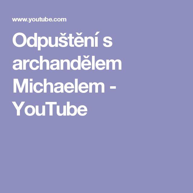 Odpuštění s archandělem Michaelem - YouTube