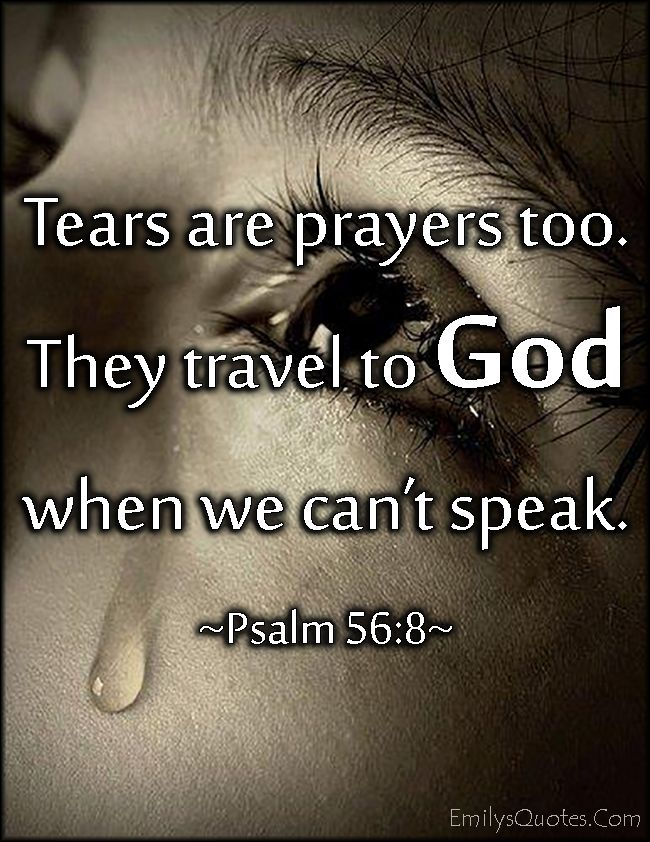 EmilysQuotes.Com - tears, prayers, travel, God, can't speak, communication, inspirational, positive, Psalm 56-8, Bible Verses