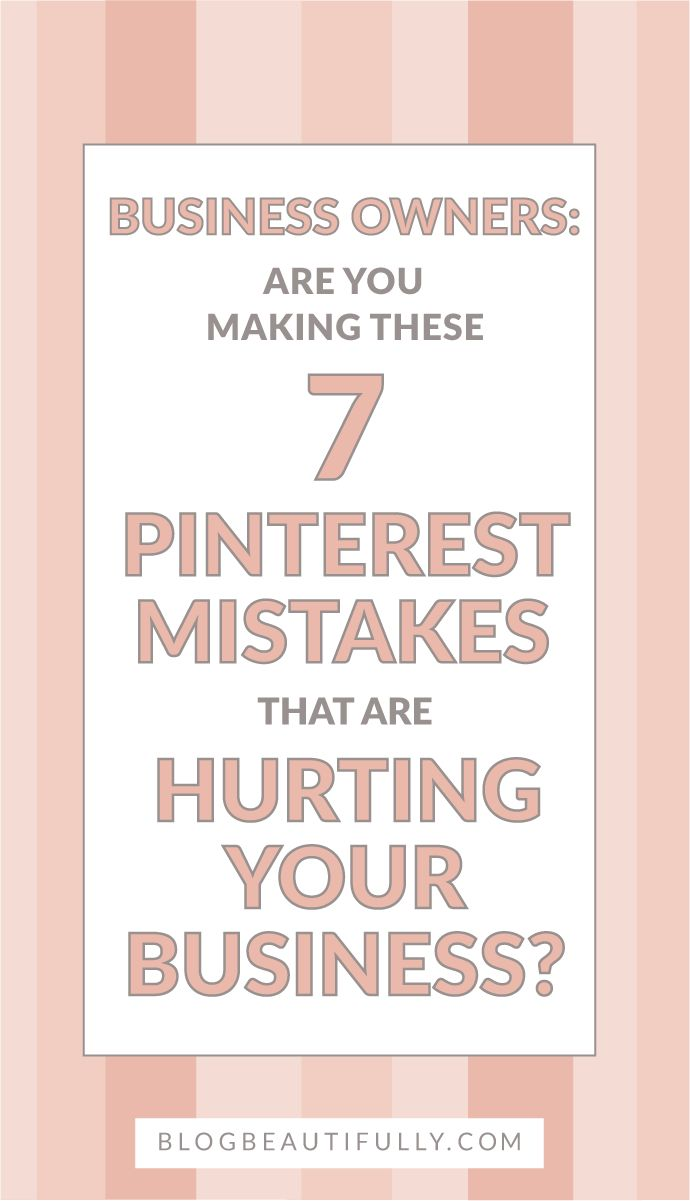 Hey business owner: are any of these 7 Pinterest mistakes hurting your business? Make more money, connect with customers, and look legitimate online with these 7 Pinterest quick fixes. BlogBeautifully.com