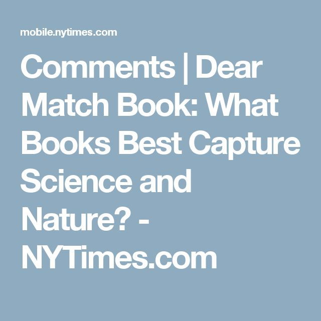 Comments | Dear Match Book: What Books Best Capture Science and Nature? - NYTimes.com