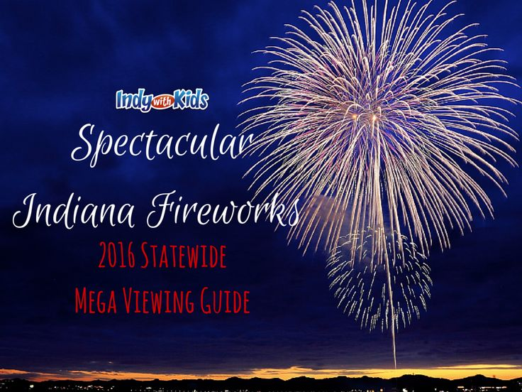 2016 Fireworks Shows in Indianapolis Where to see summer fireworks and Fourth of July Fireworks in Indiana http://indywithkids.com/spectacular-indiana-fireworks-2016-statewide-mega-viewing-guide/