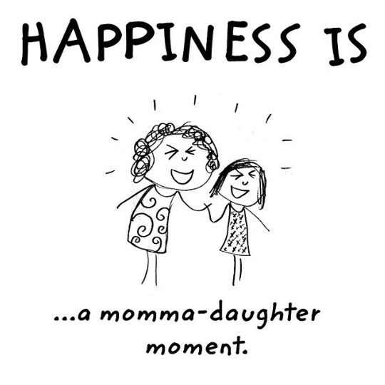 Happiness is a momma-daughter moment.