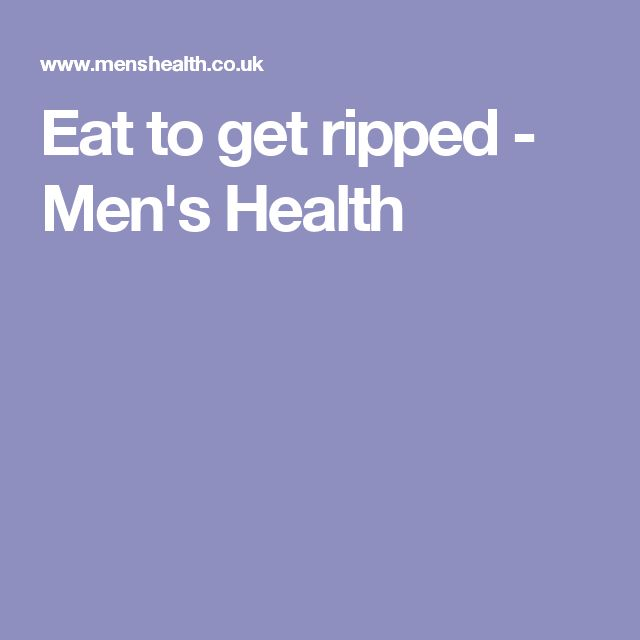 Eat to get ripped - Men's Health