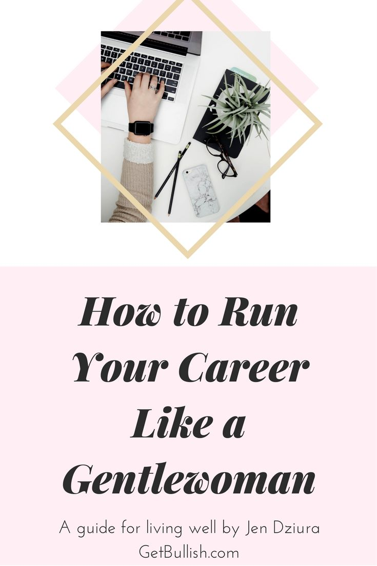 How to run your career and life like a gentlewoman by Get Bullish founder Jen Dziura