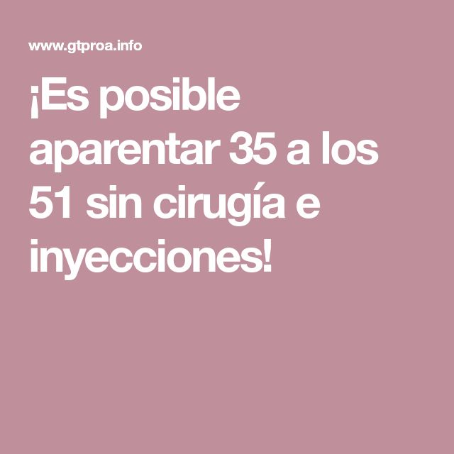 ¡Es posible aparentar 35 a los 51 sin cirugía e inyecciones!