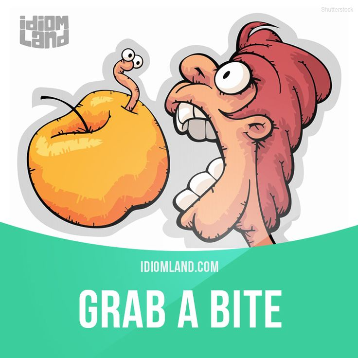 """""""Grab a bite"""" means """"to get something to eat"""". Example: Bob often tries to grab a bite between meetings. - Repinned by Chesapeake College Adult Ed. We offer free classes on the Eastern Shore of MD to help you earn your GED - H.S. Diploma or Learn English (ESL) . For GED classes contact Danielle Thomas 410-829-6043 dthomas@chesapeke.edu For ESL classes contact Karen Luceti - 410-443-1163 Kluceti@chesapeake.edu . www.chesapeake.edu"""